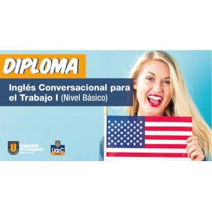 Diploma en Inglés Conversacional para el Trabajo I