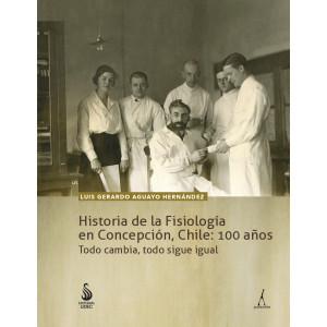 Historia de la Fisiología en Concepción, Chile: 100 años todo cambia