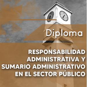 Diploma E-L Responsabilidad Administrativa y Sumario Admtvo
